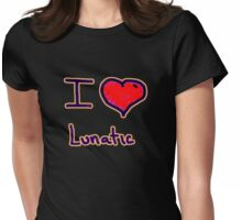 i love lunatic tee  Womens Fitted T-Shirt
