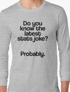 Stats joke? - Probably Long Sleeve T-Shirt