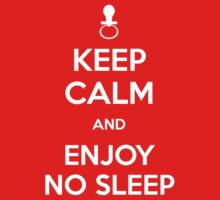 Keep calm and enjoy no sleep Baby Tee
