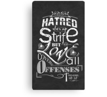 Hatred Stirs Up Strife But Love Covers All Offenses Canvas Print