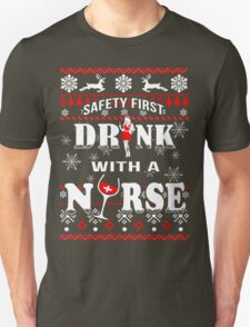 Safety First Drink With Nurse Unisex T-Shirt