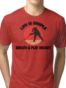 "Hockey ""Life Is Simple - Breath And Play Hockey"" Tri-blend T-Shirt"