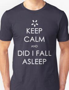 Did I Fall Asleep? Unisex T-Shirt