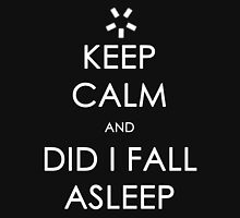 Did I Fall Asleep? Unisex T-Shirt
