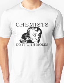 Chemists do it with moles Unisex T-Shirt