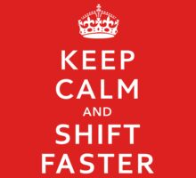 Keep Calm And Shift Faster by GKdesign