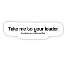 Take me to your leader / Doctor Who quote series #3 Sticker