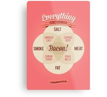 Everything is better with Bacon Metal Print