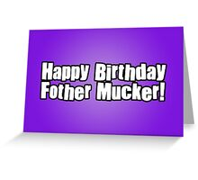 Happy Birthday Fother Mucker! Greeting Card