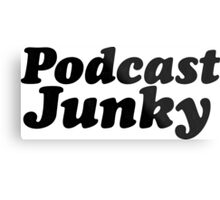 Podcast Junky Metal Print