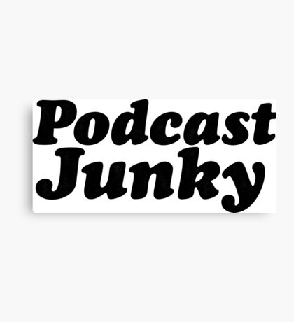Podcast Junky Canvas Print