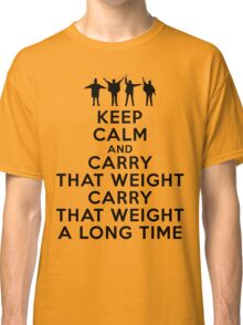Keep calm and carry that weight carry that weight a long time Classic T-Shirt