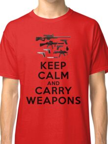 Keep calm and carry weapons Classic T-Shirt