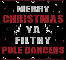 Merry Christmas Ya Filthy Pole Dancers Ugly Christmas Costume. by aestheticarts