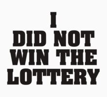 I Did Not Win The Lottery by FunniestSayings