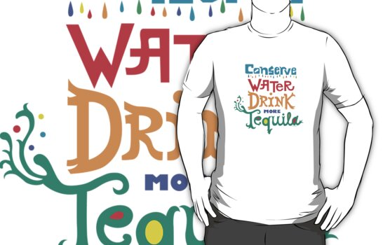 Conserve Water Drink Tequila by Andi Bird