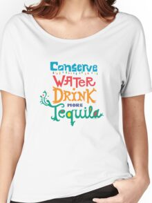 Conserve Water Drink Tequila Women's Relaxed Fit T-Shirt