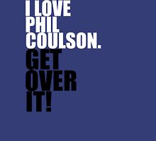 I love Phil Coulson. Get over it! Unisex T-Shirt