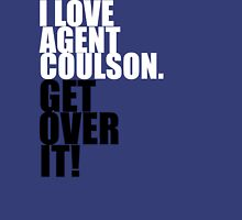 I love Agent Coulson. Get over it! Unisex T-Shirt
