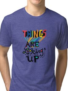 Things are Looking Up Tri-blend T-Shirt
