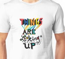 Things are Looking Up Unisex T-Shirt