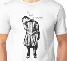 Tis but a scratch. Unisex T-Shirt