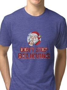 Santa - don't stop believing Tri-blend T-Shirt