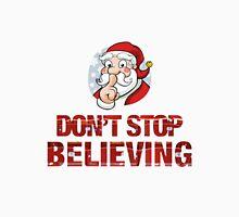Santa - don't stop believing Unisex T-Shirt