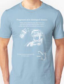 Fragment of a deranged dream T-Shirt