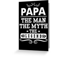 papa the man, the myth, the legend Greeting Card