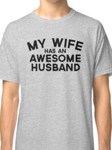 Wife Awesome Husband Quote Classic T-Shirt