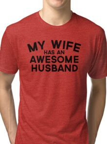 Wife Awesome Husband Quote Tri-blend T-Shirt