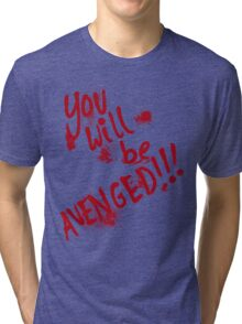 You Will Be AVENGED!!! Tri-blend T-Shirt