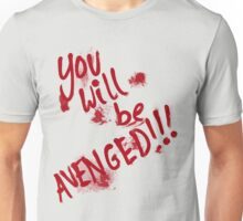 You Will Be AVENGED!!! Unisex T-Shirt