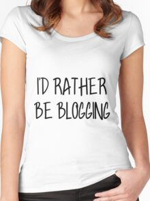 I'd Rather Be Blogging Women's Fitted Scoop T-Shirt