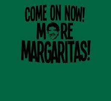 Al Pacino - More Margaritas! Unisex T-Shirt