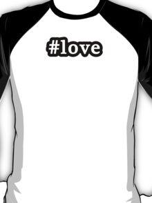 Love - Hashtag - Black & White T-Shirt