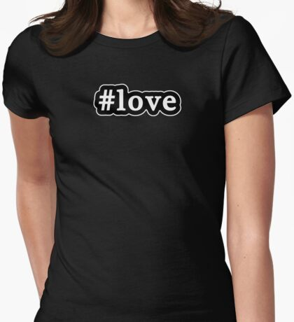 Love - Hashtag - Black & White Womens Fitted T-Shirt