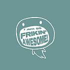 Frickin' Awesome: iPhone Case by jeffpina78