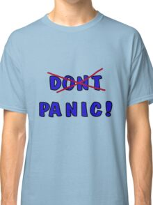 Don't Panic - or rather, PANIC! Classic T-Shirt