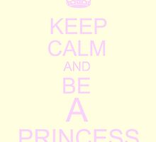 Keep Calm and Be a Princess by IanPeriwinkle