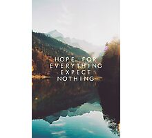 Hope For Everything, Expect Nothing Photographic Print