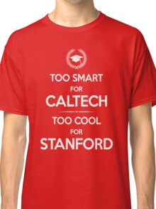 Too Smart for Caltech Classic T-Shirt