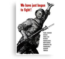 We Have Just Begun To Fight - WW2 Canvas Print