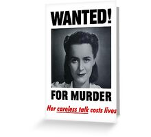 Wanted For Murder - Her Careless Talk Costs Lives Greeting Card