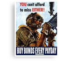 You Can't Afford To Miss Either Buy Bonds Every Payday Canvas Print