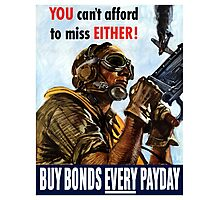 You Can't Afford To Miss Either Buy Bonds Every Payday Photographic Print