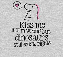 kiss me if i'm wrong but dinosaurs still exist, right? Womens Fitted T-Shirt