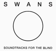 Swans - Soundtracks for the Blind hollow by Leatherface