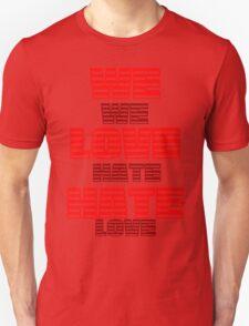 We Hate Love/ We Love Hate. T-Shirt